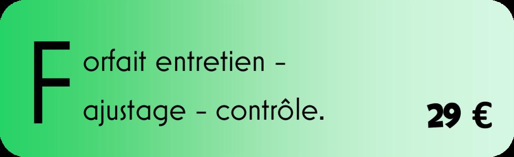 Forfait entretien - ajustage - contrôle - 29 euros